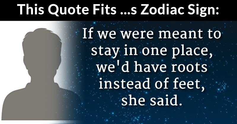 Which Quotes Fits Your Zodiac Sign