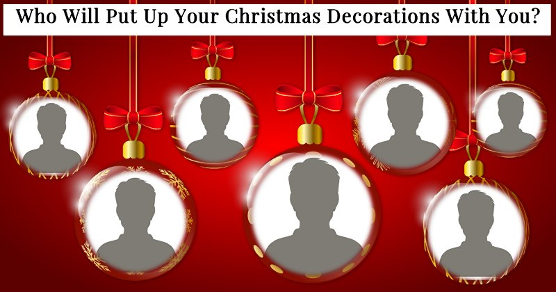 Who Will Put Up Your Christmas Decorations With You