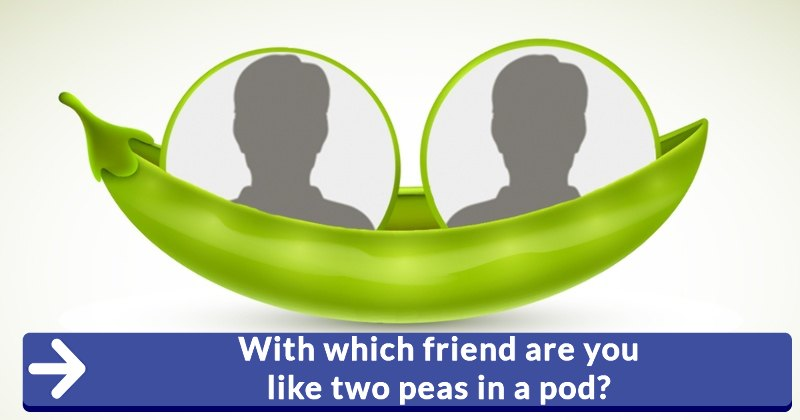 With Which Friend Are You Like Two Peas In A Pod