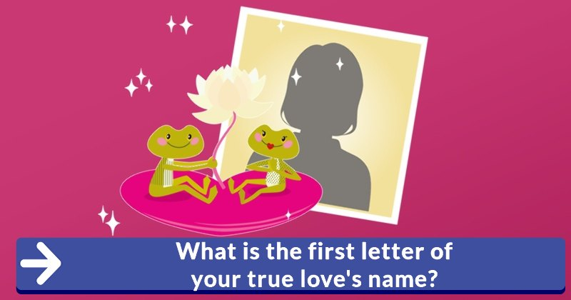 What is the first letter of your true loves name?