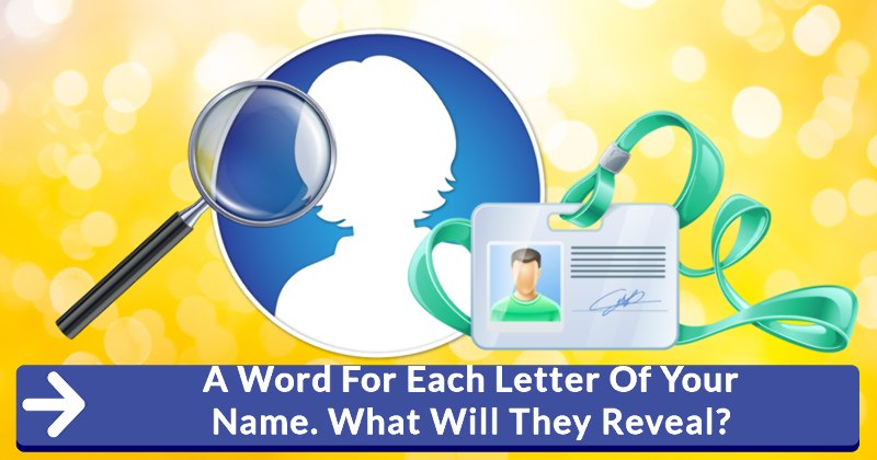 A Word For Each Letter Of Your Name. What Will They Reveal?