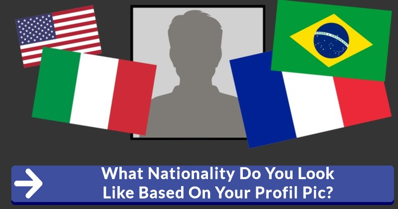 What Nationality Do You Look Like Based On Your Profil Pic