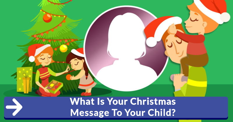 What Is Your Christmas Message To Your Child?