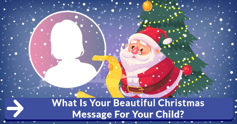 What Is Your Beautiful Christmas Message For Your Child?