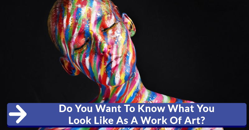 Do You Want To Know What You Look Like As A Work Of Art